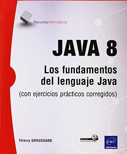 Java 8. Los Fundamentos Del Lenguaje Java (+ Ejercicios Prácticos Corregidos)