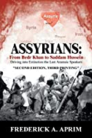 Assyrians: from Bedr Khan to Saddam Hussein: Driving into Extinction the Last Aramaic Speakers