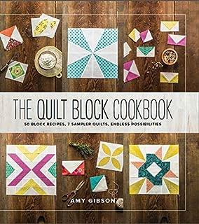 The Quilt Block Cookbook: 50 Block Recipes, 7 Sampler Quilts, Endless Possibilities