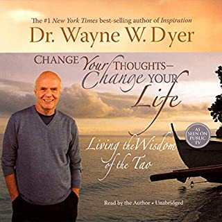 Change Your Thoughts, Change Your Life     Living the Wisdom of the Tao              By:                                                                                                                                 Dr. Wayne W. Dyer                               Narrated by:                                                                                                                                 Dr. Wayne W. Dyer                      Length: 9 hrs and 9 mins     480 ratings     Overall 4.6