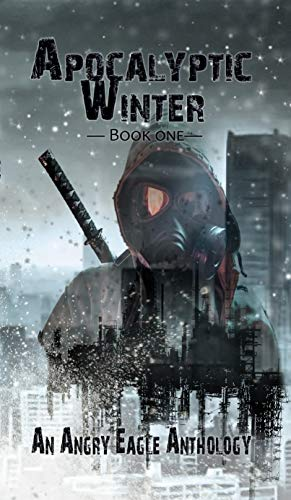Apocalyptic Winter: An Angry Eagle Anthology (English Edition)
