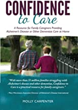 Confidence to Care: [US Edition] A Resource for Family Caregivers Providing Alzheimer's Disease or Other Dementias Care at Home