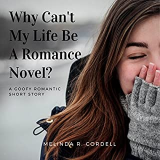 Why Can't My Life Be a Romance Novel?                   By:                                                                                                                                 Melinda R. Cordell                               Narrated by:                                                                                                                                 Moira Todd                      Length: 21 mins     13 ratings     Overall 3.9