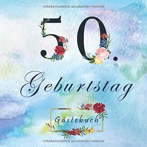 50. Geburtstag Gästebuch: Schöne Geschenkidee zum Eintragen und Ausfüllen von Glückwünschen, Danksagungen und Fotos. 50 Jahre Geschenk für Mann und ... Cover mit Blumen - 21 cm x 21 cm - 110 Seiten