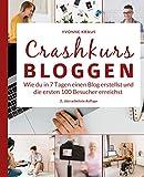 Crashkurs Bloggen: Wie du in 7 Tagen einen Blog erstellst und die ersten 100 Besucher erreichst