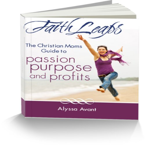 FaithLeaps: The Christian Mom's Guide to Passion, Purpose, and Profits audiobook cover art