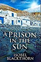 A Prison In The Sun: Premium Hardcover Edition