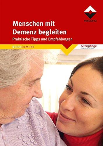 Menschen mit Demenz begleiten: Praktische Tipps und Empfehlungen (Altenpflege)