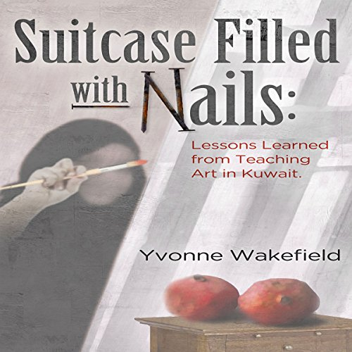 Suitcase Filled with Nails     Lessons Learned from Teaching Art in Kuwait              By:                                                                                                                                 Yvonne Wakefield                               Narrated by:                                                                                                                                 Kay Webster                      Length: 9 hrs and 33 mins     2 ratings     Overall 3.0