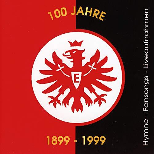 100 Jahre Eintracht Frankfurt (1899-1999) (Hymnen, Fansongs & Liveaufnahmen aus dem Waldstadion)