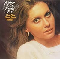 Have You Never Been Mellow by OLIVIA NEWTON-JOHN (2015-04-22)