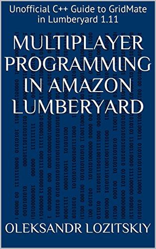Multiplayer Programming in Amazon Lumberyard: Unofficial C++ Guide to GridMate in Lumberyard 1.11 (English Edition)