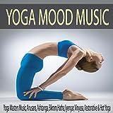 Yoga Mood Music: Yoga Masters Music, Anusara, Ashtanga, Bikram, Hatha, Iyengar, Vinyasa, Restorative & Hot Yoga