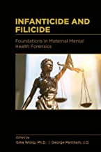 Infanticide and Filicide: Foundations in Maternal Mental Health Forensic: Foundations in Maternal Mental Health Forensics