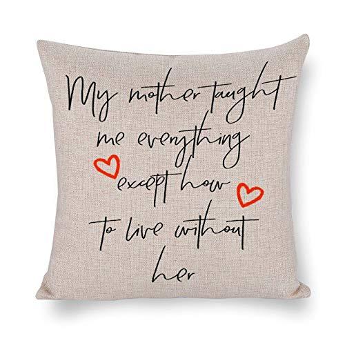 Blafitance My Mother Taught Me Everything Except How to Live Without Her - Funda de almohada decorativa de lino para casa de campo, decoración rústica de vacaciones, decoración cuadrada, 55 x 55 cm