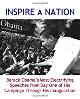 INSPIRE A NATION: Barack Obama's Electrifying Speeches Of the 2008 Democratic Primary (includes Democratic Convention speech) 0982100507 Book Cover