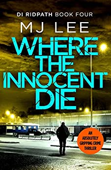 Where the Innocent Die (DI Ridpath Crime Thriller Book 4) by [M J Lee]