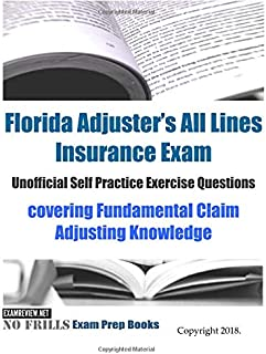 Florida Adjusters All Lines Insurance Exam Unofficial Self Practice Exercise Questions: covering Fundamental Claim Adjusting Knowledge