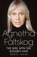 Agnetha Faltskog: The Girl With the Golden Hair