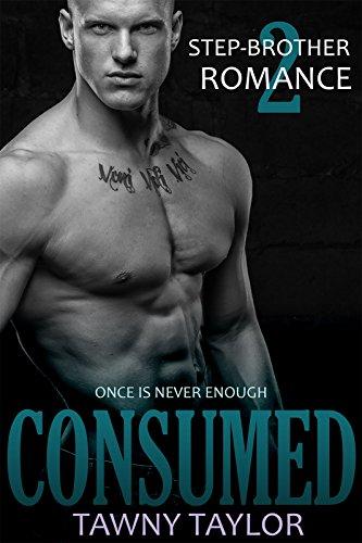 Stepbrother Romance 2 - Consumed: A New Adult Alpha Billionaire Romance (English Edition)