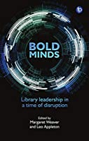 Bold Minds: Library Leadership in a Time of Disruption