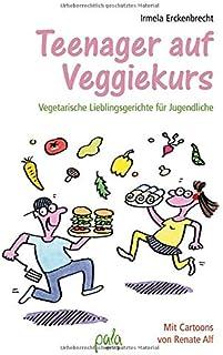Teenager auf Veggiekurs: Vegetarische Lieblingsgerichte für