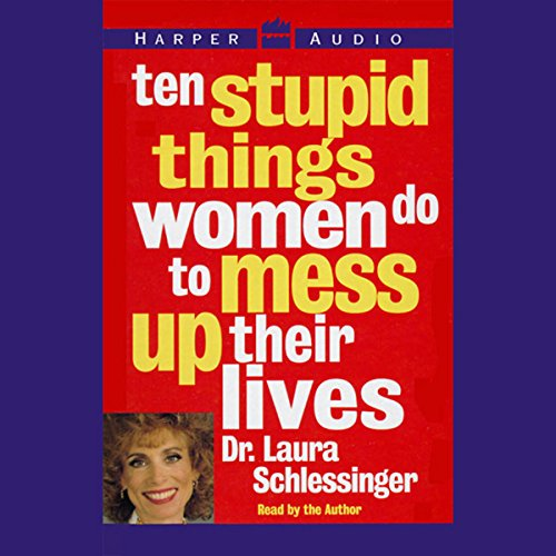 Ten Stupid Things Women Do to Mess Up Their Lives cover art