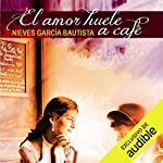 El amor huele a café [Love Smells Like Coffee] audiobook cover art