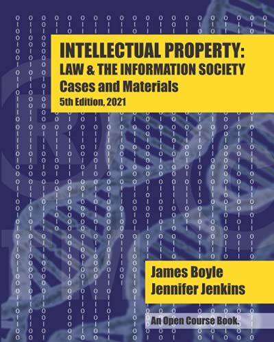 Compare Textbook Prices for Intellectual Property: Law & the Information Society - Cases & Materials: An Open Casebook:  2021  ISBN 9798533923590 by Boyle, James,Jenkins, Jennifer