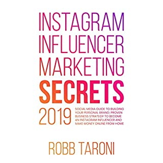 Instagram Influencer Marketing Secrets 2019     Social Media Guide to Building Your Personal Brand; Proven Business Strategy to Become an Instagram Influencer and Make Money Online from Home              By:                                                                                                                                 Robb Taroni                               Narrated by:                                                                                                                                 Heston Mosher                      Length: 3 hrs and 32 mins     Not rated yet     Overall 0.0