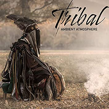 Tribal Ambient Atmosphere – Magical Shamanic Music for Deep Meditation, Relaxation or Sleep, Hypnosis