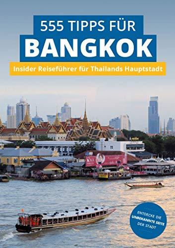 Bangkok Insider-Reiseführer: 555 Tipps für Bangkok. Sehenswürdigkeiten, Shopping, Nachtleben & Geheim-Tipps: Insider-Reiseführer für Thailands Hauptstadt