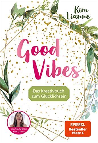 Kim Lianne: Good Vibes: Das Kreativbuch zum Glücklichsein