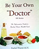 Be Your Own Doctor by Rachel Weaver M.H. (2010) Paperback