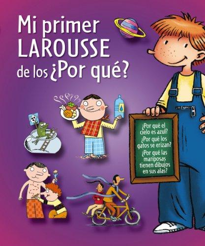 Mi Primer Larousse De Los ¿Por Qué?: Mi primer Larousse de los Por que? (Larousse - Infantil / Juvenil - Castellano - A Partir De 5/6 Años)