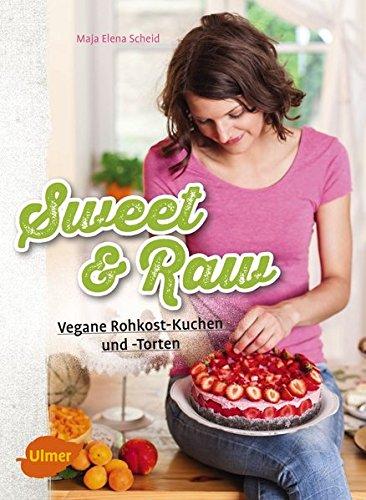 Sweet & Raw: Vegane Rohkost-Kuchen und -Torten
