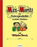 Max und Moritz: Eine Bubengeschichte in sieben Streichen: Jubiläumsausgabe des Kinderbuch-Klassikers, mit neuer Innengestaltung und größeren Bildern