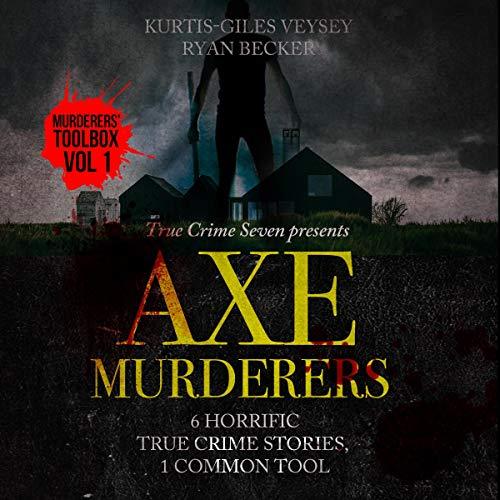 Couverture de Axe Murderers: 6 Horrific True Crime Stories, 1 Common Tool