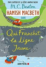 Hamish Macbeth, tome 5 : Qui franchit la ligne jaune par M.C. Beaton
