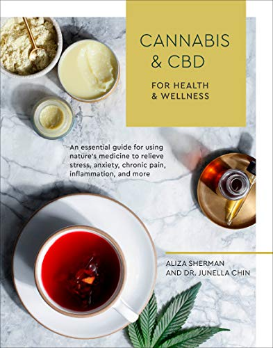 Cannabis and CBD for Health and Wellness: An Essential Guide for Using Nature's Medicine to Relieve Stress, Anxiety, Chronic Pain, Inflammation, and More