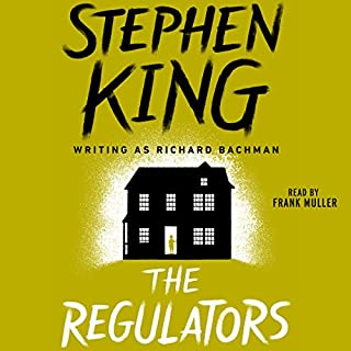 The Regulators                   Written by:                                                                                                                                 Stephen King                               Narrated by:                                                                                                                                 Frank Muller                      Length: 12 hrs and 11 mins     14 ratings     Overall 4.1