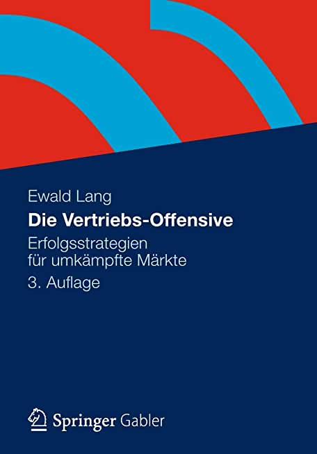 Die Vertriebs-Offensive: Erfolgsstrategien Fur Umkampfte Markte