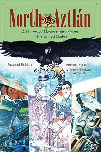 North to Aztlan: A History of Mexican Americans in the United States