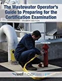 The Wastewater Operator's Guide to Preparing for the Certification Examination