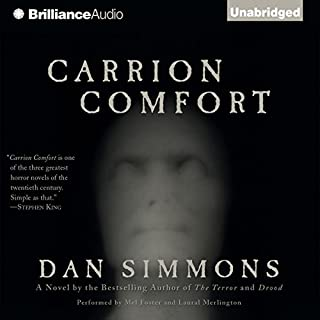 Carrion Comfort                   By:                                                                                                                                 Dan Simmons                               Narrated by:                                                                                                                                 Mel Foster,                                                                                        Laural Merlington                      Length: 39 hrs and 27 mins     30 ratings     Overall 4.4