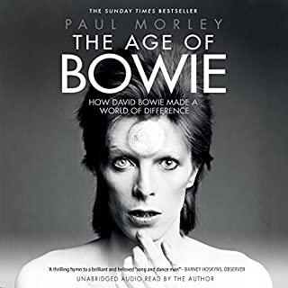 The Age of Bowie                   By:                                                                                                                                 Paul Morley                               Narrated by:                                                                                                                                 Paul Morley                      Length: 15 hrs and 28 mins     39 ratings     Overall 4.1