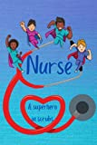 Nurse, A Superhero in Scrubs: Inspiring Lined Notebook or Journal for Nurse Appreciatiion. Art decor with every turn of the page.