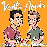 Vodka y Tequila [Explicit]