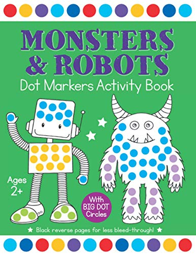 Monsters & Robots Dot Markers Activity Book: Easy Toddler and Preschool Kids Paint Dauber Big Dot Coloring Ages 2-4