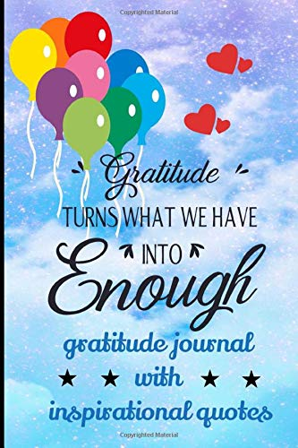 Gratitude Journal with inspirational quotes: Diary gratitude of daily conscience, notebook of happiness, it's the day of departure    52-week, 6x9, ...   Gratitude Turns What We Have Into Enough